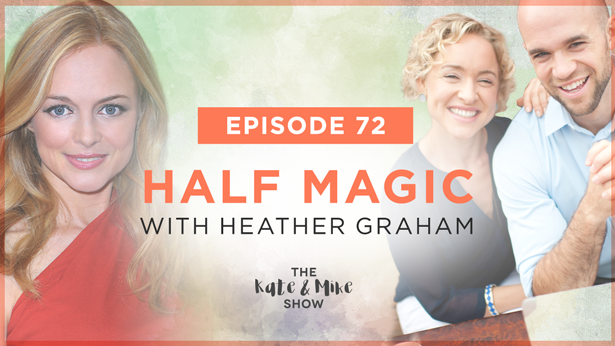 Episode 72: Half Magic with Heather Graham