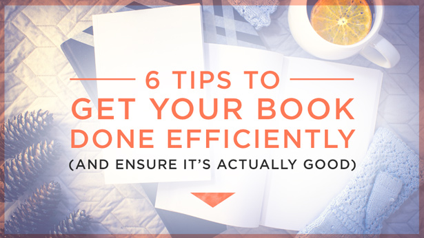 6 Tips to Get Your Book Done Efficiently (and Ensure It's Actually Good)