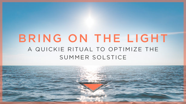 Bring on the Light: A Quickie Ritual to Optimize the Summer Solstice