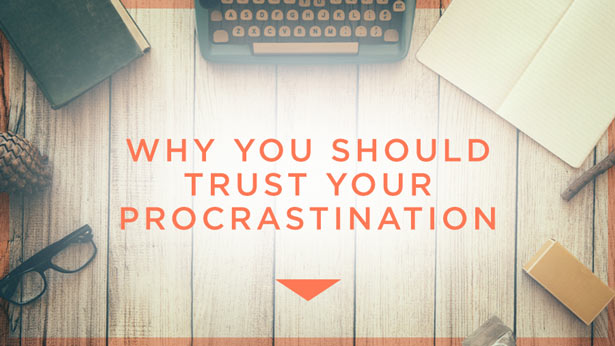 Why You Should Trust Your Procrastination